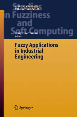Fuzzy Applications in Industrial Engineering - Studies in Fuzziness and Soft Computing 201 (Hardback)