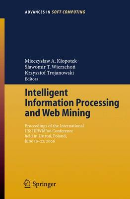 Intelligent Information Processing and Web Mining: Proceedings of the International Iis,  Iipwm'06 Conference Held in Ustron, Poland, June 19-22, 2006 - Advances in Intelligent and Soft Computing (Closed) v. 35 (Paperback)