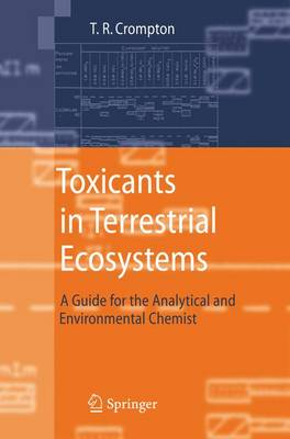 Toxicants in Terrestrial Ecosystems: A Guide for the Analytical and Environmental Chemist (Hardback)
