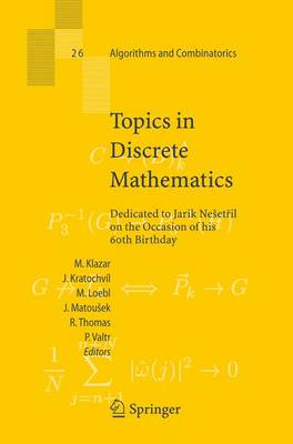 Topics in Discrete Mathematics: Dedicated to Jarik Nesetril on the Occasion of his 60th birthday - Algorithms and Combinatorics 26 (Hardback)