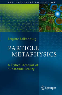 Particle Metaphysics: A Critical Account of Subatomic Reality - The Frontiers Collection (Hardback)