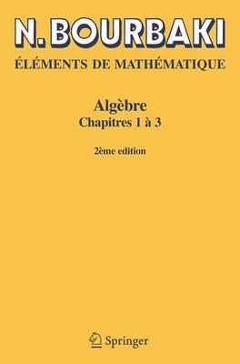 Elements De Mathematique. Algebre: Chapitres 1 a 3 (Paperback)