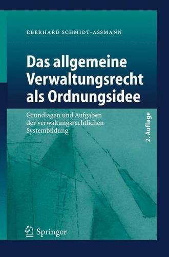 Das Allgemeine Verwaltungsrecht Als Ordnungsidee: Grundlagen Und Aufgaben Der Verwaltungsrechtlichen Systembildung (Paperback)