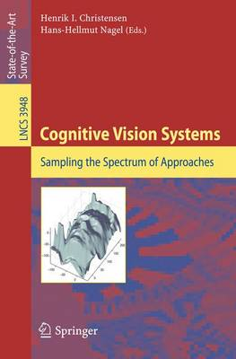 Cognitive Vision Systems: Sampling the Spectrum of Approaches - Image Processing, Computer Vision, Pattern Recognition, and Graphics 3948 (Paperback)