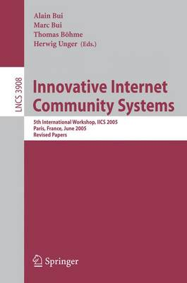 Innovative Internet Community Systems: 5th International Workshop, IICS 2005, Paris, France, June 20-22, 2005. Revised Papers - Information Systems and Applications, incl. Internet/Web, and HCI 3908 (Paperback)