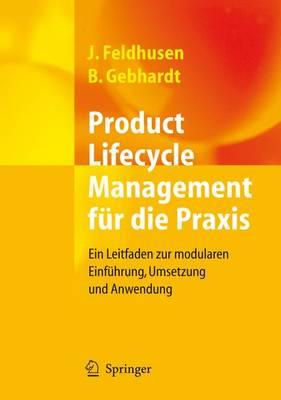 Product Lifecycle Management Fur Die Praxis: Ein Leitfaden Zur Modularen Einfuhrung, Umsetzung Und Anwendung (Hardback)