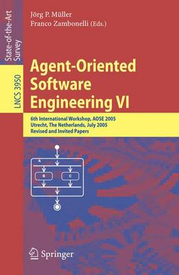 Agent-Oriented Software Engineering VI: 6th International Workshop, AOSE 2005, Utrecht, The Netherlands, July 25, 2005. Revised and Invited Papers - Lecture Notes in Computer Science 3950 (Paperback)