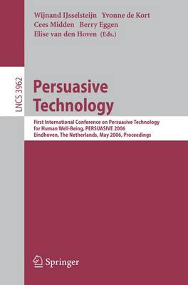 Persuasive Technology: First International Conference on Persuasive Technology for Human Well-Being, PERSUASIVE 2006, Eindhoven, The Netherlands, May 18-19, 2006, Proceedings - Information Systems and Applications, incl. Internet/Web, and HCI 3962 (Paperback)