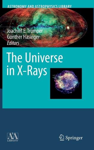 The Universe in X-Rays - Astronomy and Astrophysics Library (Hardback)