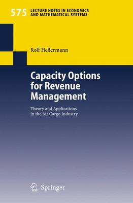 Capacity Options for Revenue Management: Theory and Applications in the Air Cargo Industry - Lecture Notes in Economics and Mathematical Systems 575 (Paperback)