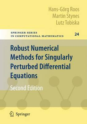Robust Numerical Methods for Singularly Perturbed Differential Equations: Convection-Diffusion-Reaction and Flow Problems - Springer Series in Computational Mathematics 24 (Hardback)