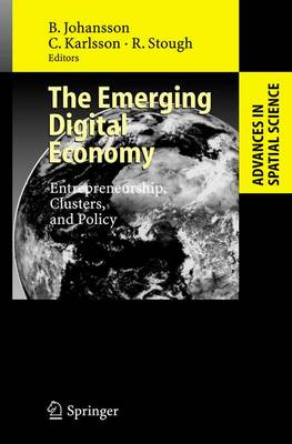 The Emerging Digital Economy: Entrepreneurship, Clusters, and Policy - Advances in Spatial Science (Hardback)