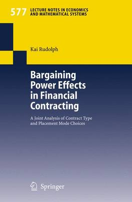 Bargaining Power Effects in Financial Contracting: A Joint Analysis of Contract Type and Placement Mode Choices - Lecture Notes in Economics and Mathematical Systems 577 (Paperback)