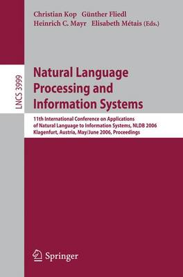 Natural Language Processing and Information Systems: 11th International Conference on Applications of Natural Language to Information Systems, NLDB 2006, Klagenfurt, Austria, May 31 - June 2, 2006, Proceedings - Lecture Notes in Computer Science 3999 (Paperback)