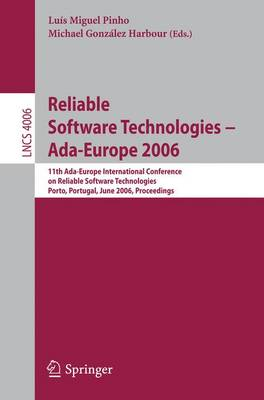 Reliable Software Technologies -- Ada-Europe 2006: 11th Ada-Europe International Conference on Reliable Software Technologies, Porto, Portugal, June 5-9, 2006, Proceedings - Programming and Software Engineering 4006 (Paperback)