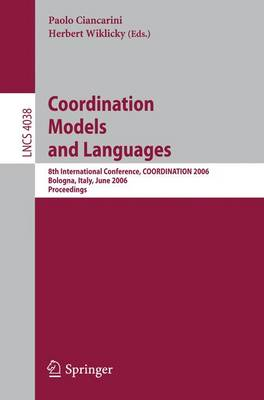 Coordination Models and Languages: 8th International Conference, COORDINATION 2006, Bologna, Italy, June 14-16, 2006, Proceedings - Programming and Software Engineering 4038 (Paperback)