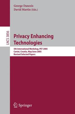 Privacy Enhancing Technologies: 5th International Workshop, PET 2005, Cavtat, Croatia, May 30 - June 1, 2005, Revised Selected Papers - Lecture Notes in Computer Science 3856 (Paperback)