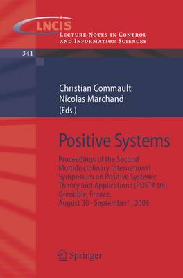 Positive Systems: Proceedings of the second Multidisciplinary International Symposium on Positive Systems: Theory and Applications (POSTA 06) Grenoble, France, Aug. 30-31, Sept. 1, 2006 - Lecture Notes in Control and Information Sciences 341 (Paperback)
