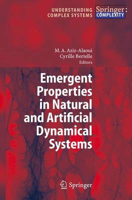 Emergent Properties in Natural and Artificial Dynamical Systems - Understanding Complex Systems (Hardback)