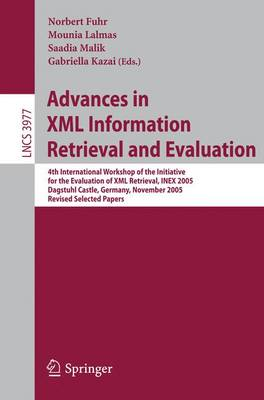 Advances in XML Information Retrieval and Evaluation: 4th International Workshop of the Initiative for the Evaluation of XML Retrieval, INEX 2005, Dagstuhl Castle, Germany, November 28-30, 2005. Revised and Selected Papers - Lecture Notes in Computer Science 3977 (Paperback)