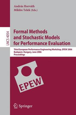 Formal Methods and Stochastic Models for Performance Evaluation: Third European Performance Engineering Workshop, EPEW 2006, Budapest, Hungary, June 21-22, 2006, Proceedings - Programming and Software Engineering 4054 (Paperback)
