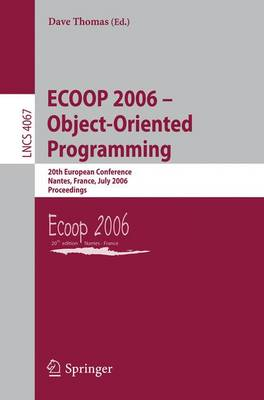 ECOOP 2006 - Object-Oriented Programming: 20th European Conference, Nantes, France, July 3-7, 2006, Proceedings - Lecture Notes in Computer Science 4067 (Paperback)