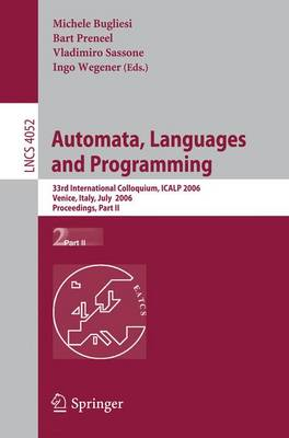 Automata, Languages and Programming: 33rd International Colloquium, ICALP 2006, Venice, Italy, July 10-14, 2006, Proceedings, Part II - Lecture Notes in Computer Science 4052 (Paperback)