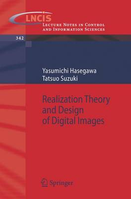 Realization Theory and Design of Digital Images - Lecture Notes in Control and Information Sciences 342 (Paperback)