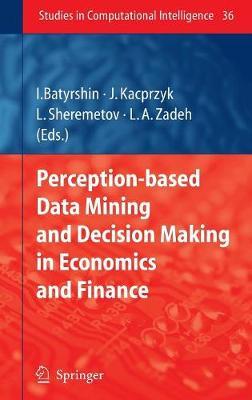 Perception-based Data Mining and Decision Making in Economics and Finance - Studies in Computational Intelligence 36 (Hardback)