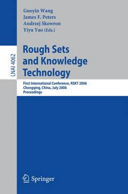 Rough Sets and Knowledge Technology: First International  Conference, RSKT 2006, Chongquing, China, July 24-26, 2006, Proceedings - Lecture Notes in Computer Science 4062 (Paperback)