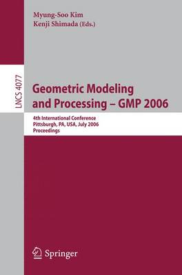 Geometric Modeling and Processing - GMP 2006: 4th International Conference, GMP 2006, Pittsburgh, PA, USA, July 26-28, 2006, Proceedings - Theoretical Computer Science and General Issues 4077 (Paperback)