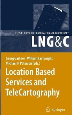 Location Based Services and TeleCartography - Lecture Notes in Geoinformation and Cartography (Hardback)