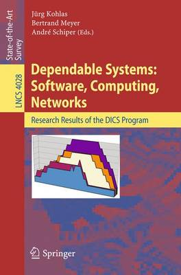Dependable Systems: Software, Computing, Networks: Research Results of the DICS Program - Lecture Notes in Computer Science 4028 (Paperback)