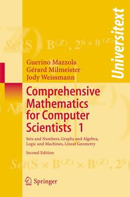 Comprehensive Mathematics for Computer Scientists 1: Sets and Numbers, Graphs and Algebra, Logic and Machines, Linear Geometry - Universitext (Paperback)