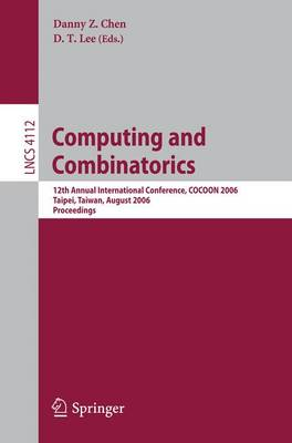 Computing and Combinatorics: 12th Annual International Conference, COCOON 2006, Taipei, Taiwan, August 15-18, 2006, Proceedings - Lecture Notes in Computer Science 4112 (Paperback)