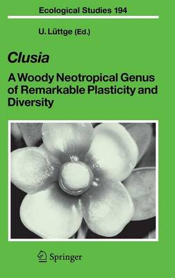 Clusia: A Woody Neotropical Genus of Remarkable Plasticity and Diversity - Ecological Studies 194 (Hardback)