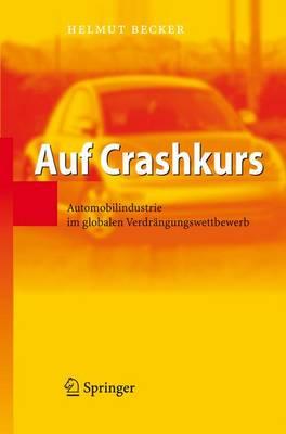Auf Crashkurs: Automobilindustrie Im Globalen Verdr ngungswettbewerb (Paperback)
