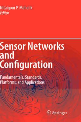 Sensor Networks and Configuration: Fundamentals, Standards, Platforms, and Applications (Hardback)