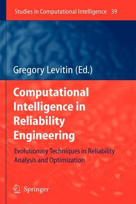 Computational Intelligence in Reliability Engineering: Evolutionary Techniques in Reliability Analysis and Optimization - Studies in Computational Intelligence 39 (Hardback)
