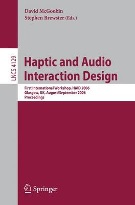 Haptic and Audio Interaction Design: First International Workshop, HAID 2006, Glasgow, UK, August 31 - September 1, 2006, Proceedings - Information Systems and Applications, incl. Internet/Web, and HCI 4129 (Paperback)