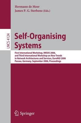 Self-Organizing Systems: First International Workshop, IWSOS 2006 and Third International Workshop on New Trends in Network Architectures and Services, EuroNGI 2006, Passau, Germany, September 18-20, 2006, Proceedings - Lecture Notes in Computer Science 4124 (Paperback)