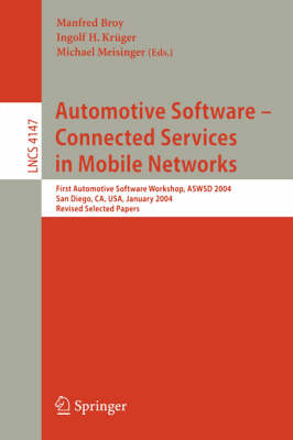 Automotive Software-Connected Services in Mobile Networks: First Automotive Software Workshop, ASWSD 2004, San Diego, CA, USA, January 10-12, 2004, Revised Selected Papers - Lecture Notes in Computer Science 4147 (Paperback)