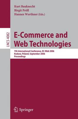 E-Commerce and Web Technologies: 7th International Conference, EC-Web 2006, Krakow, Poland, September 5-7, 2006, Proceedings - Information Systems and Applications, incl. Internet/Web, and HCI 4082 (Paperback)