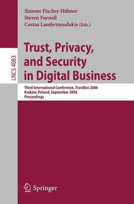 Trust and Privacy in Digital Business: Third International Conference, TrustBus 2006, Krakow, Poland, September 4-8, 2006, Proceedings - Security and Cryptology 4083 (Paperback)