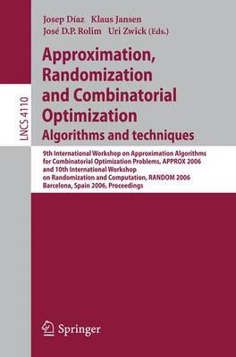 Approximation, Randomization, and Combinatorial Optimization. Algorithms and Techniques: 9th International Workshop on Approximation Algorithms for Combinatorial Optimization Problems, APPROX 2006 and 10th International Workshop on Randomization and Computation, RANDOM 2006, Barcelona, Spain, August 28-30, 2006, Proceedings - Theoretical Computer Science and General Issues 4110 (Paperback)