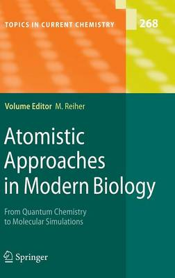 Atomistic Approaches in Modern Biology: From Quantum Chemistry to Molecular Simulations - Topics in Current Chemistry 268 (Hardback)