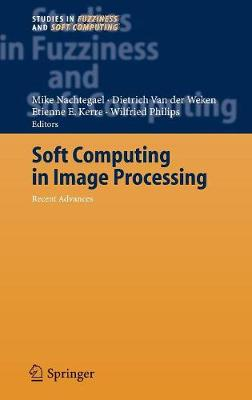 Soft Computing in Image Processing: Recent Advances - Studies in Fuzziness and Soft Computing 210 (Hardback)