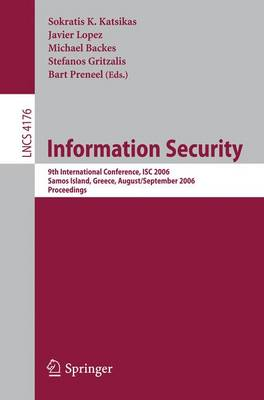 Information Security: 9th International Conference; ISC 2006, Samos Island, Greece, August 30 - September 2, 2006, Proceedings - Security and Cryptology 4176 (Paperback)