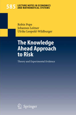 The Knowledge Ahead Approach to Risk: Theory and Experimental Evidence - Lecture Notes in Economics and Mathematical Systems 585 (Paperback)