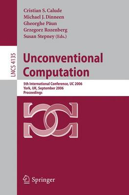 Unconventional Computation: 5th International Conference, UC 2006, York, UK, September 4-8, 2006, Proceedings - Lecture Notes in Computer Science 4135 (Paperback)